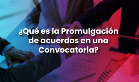 ¿Qué es la Promulgación de acuerdos en una Convocatoria?